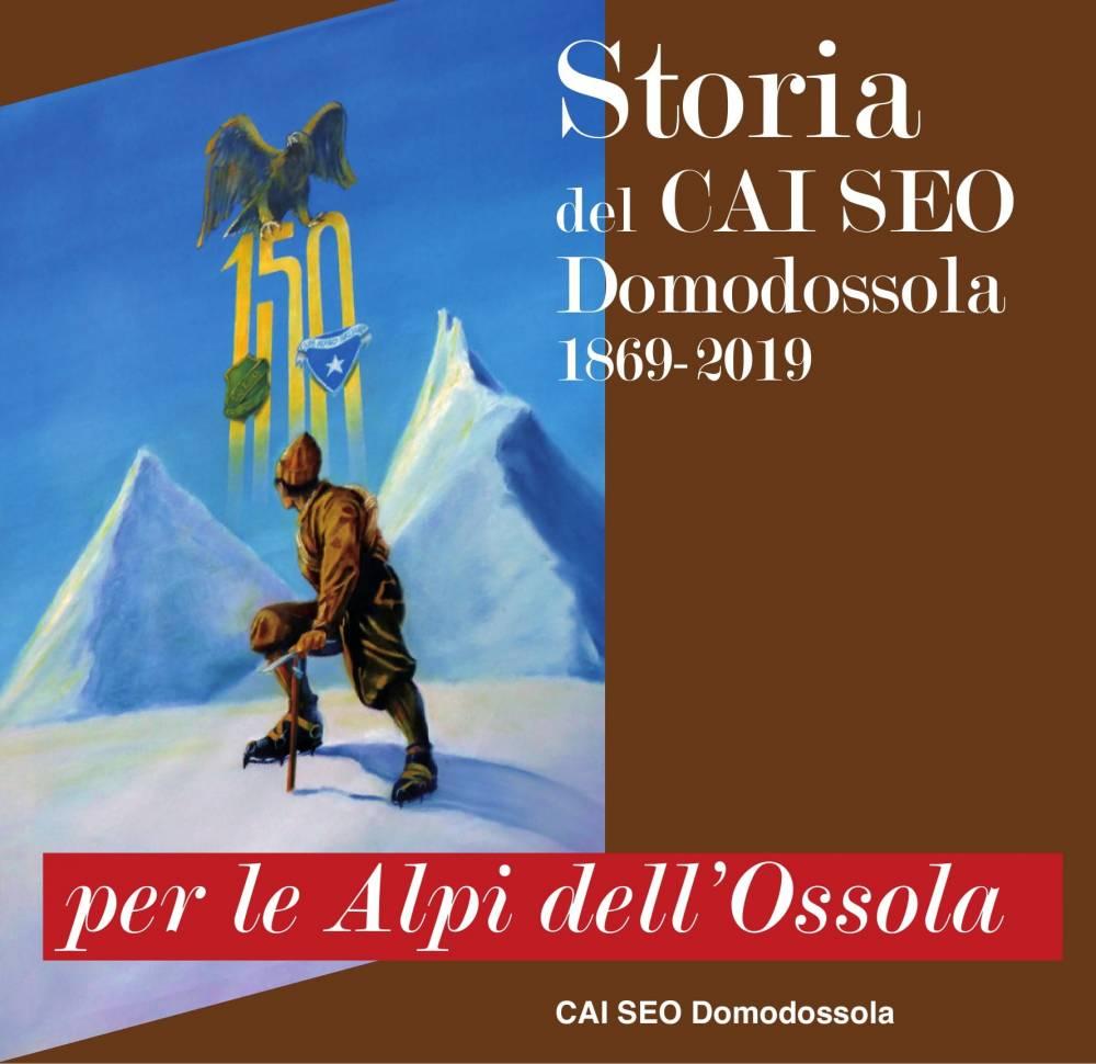 Per le Alpi dell'Ossola – Storia del CAI SEO Domodossola 1869-2019
