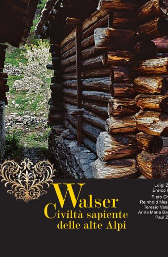 Walser Civiltà sapiente delle alte Alpi
